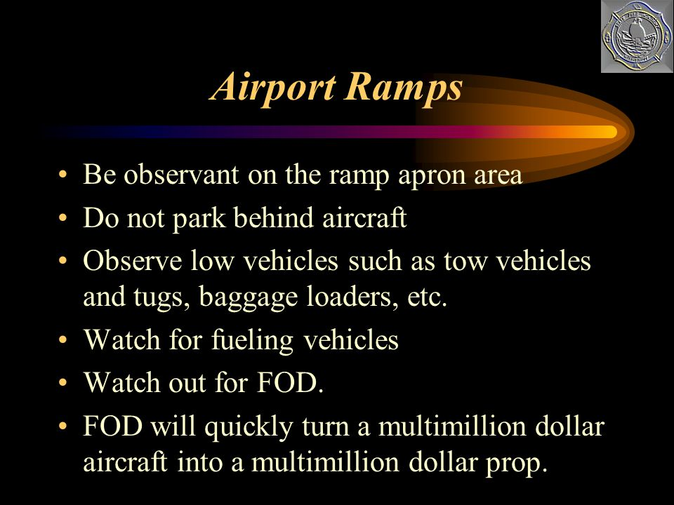 Airport Ramps Airport ramps tend to be the most congested areas of the airfield. Mainly due to Pedestrian Traffic Fueling Operations Service Vehicle M