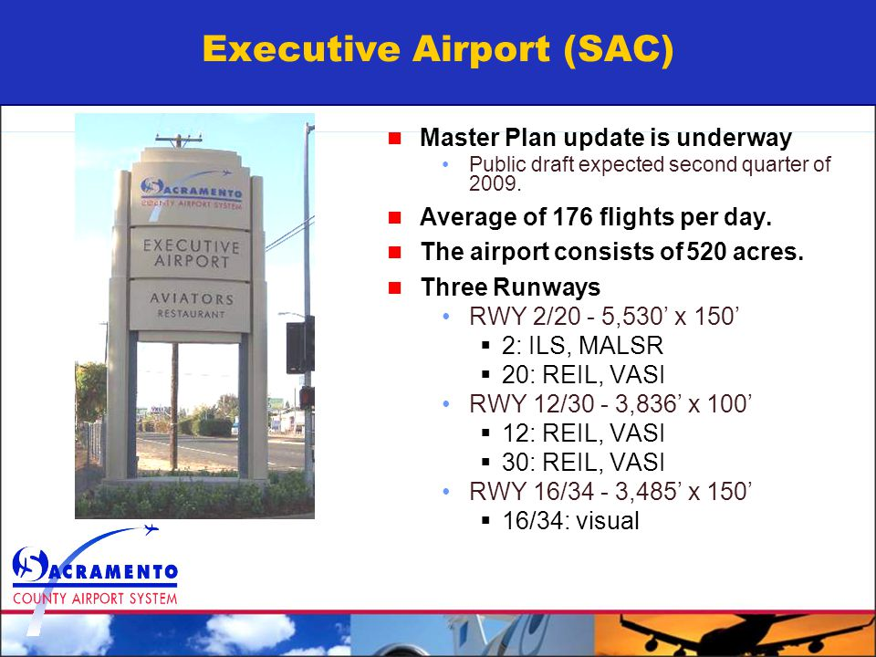 Executive Airport (SAC) Master Plan update is underway Public draft expected second quarter of 2009.