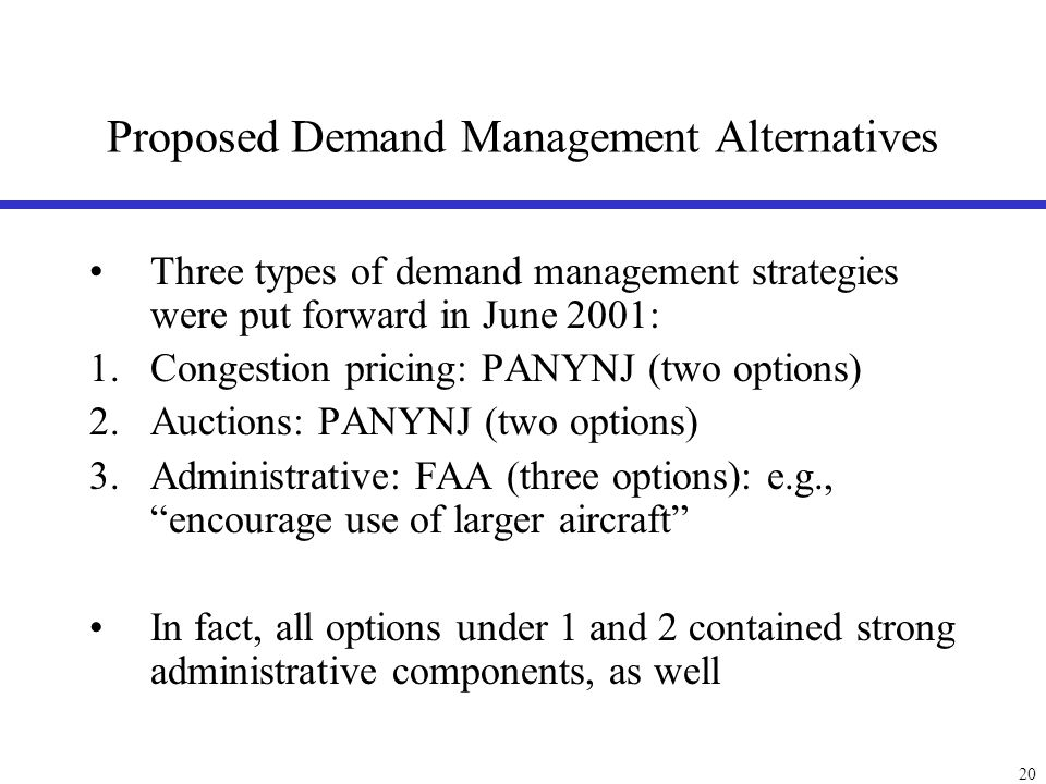 20 Proposed Demand Management Alternatives Three types of demand management strategies were put forward in June 2001: 1.Congestion pricing: PANYNJ (tw