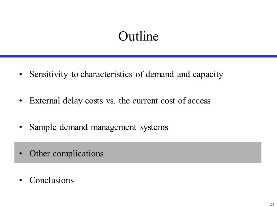 24 Outline Sensitivity to characteristics of demand and capacity External delay costs vs. the current cost of access Sample demand management systems