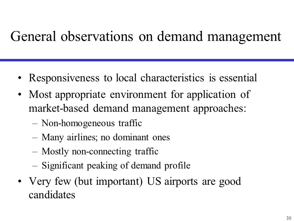 30 General observations on demand management Responsiveness to local characteristics is essential Most appropriate environment for application of mark