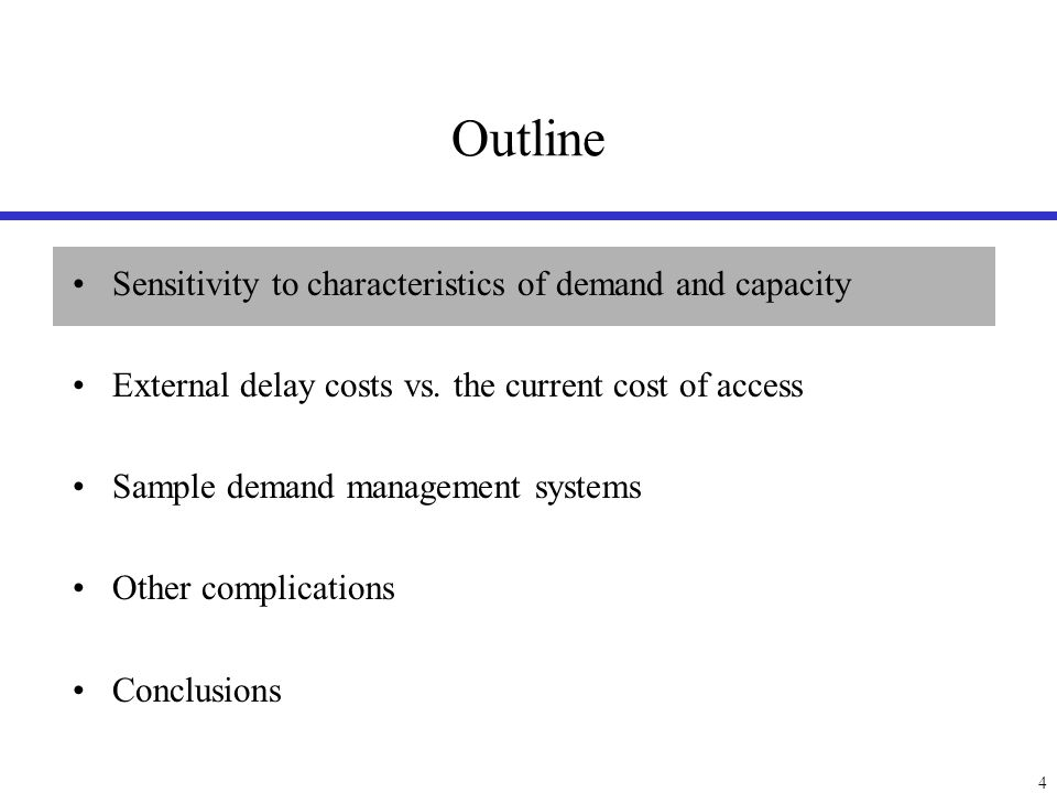 4 Outline Sensitivity to characteristics of demand and capacity External delay costs vs. the current cost of access Sample demand management systems O