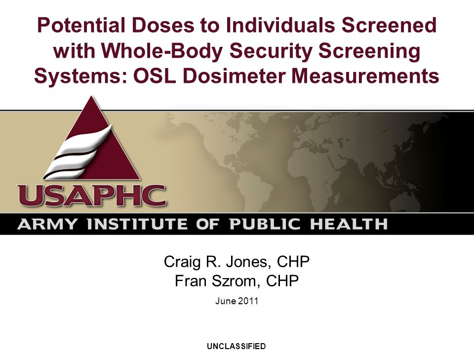Potential Doses to Individuals Screened with Whole-Body Security Screening Systems: OSL Dosimeter Measurements Craig R. Jones, CHP Fran Szrom, CHP UNC