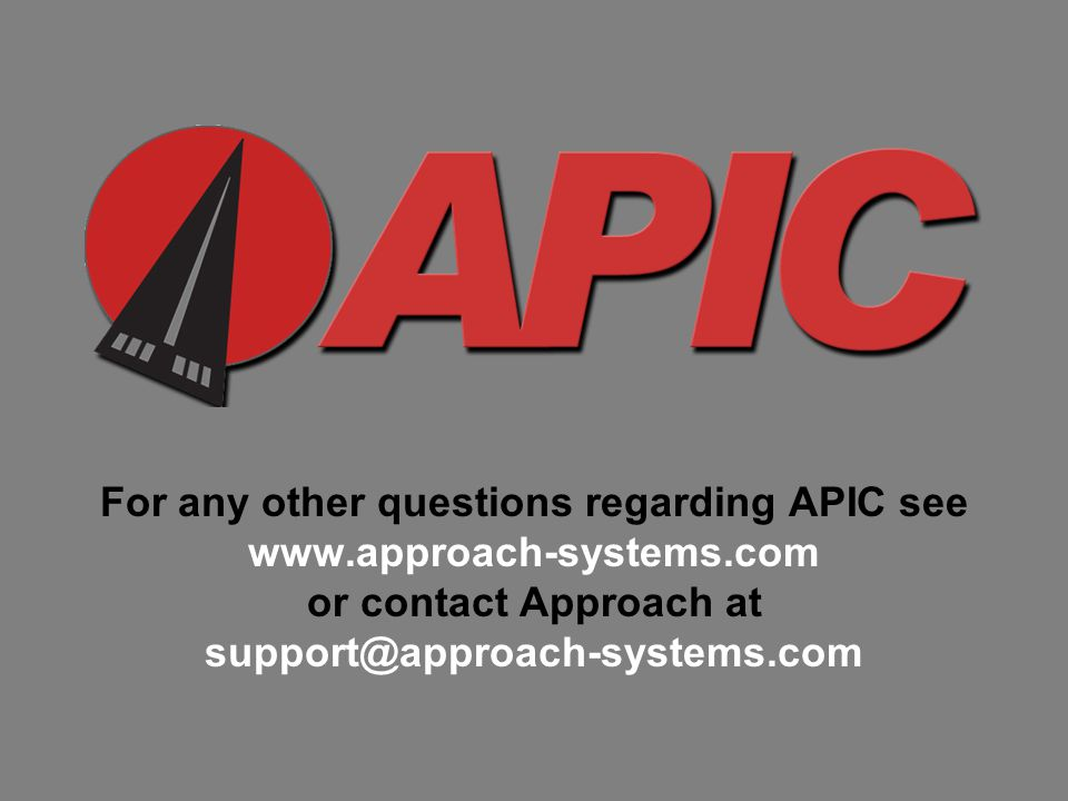 For any other questions regarding APIC see www.approach-systems.com or contact Approach at support@approach-systems.com