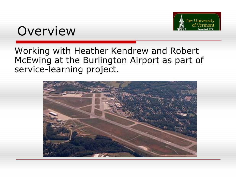Overview Working with Heather Kendrew and Robert McEwing at the Burlington Airport as part of service-learning project.