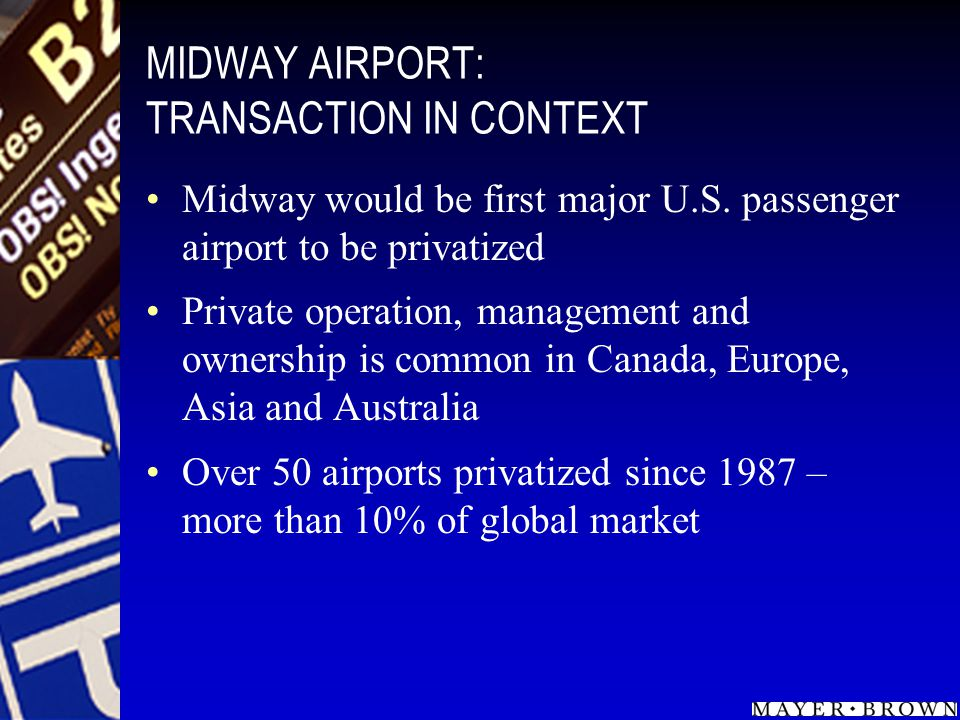 CITY OBJECTIVES FOR MIDWAY TRANSACTION Maximize sale proceeds Ability to use funds for infrastructure and pensions Ensure that future airport development is safe, functional, efficient