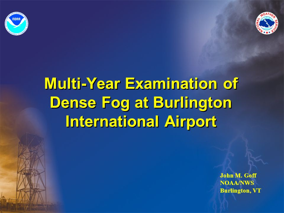Multi-Year Examination of Dense Fog at Burlington International Airport John M.