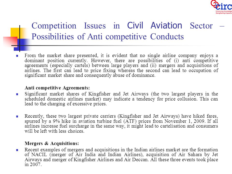 Competition Issues in Civil Aviation Sector – Possibilities of Anti competitive Conducts From the market share presented, it is evident that no single airline company enjoys a dominant position currently.