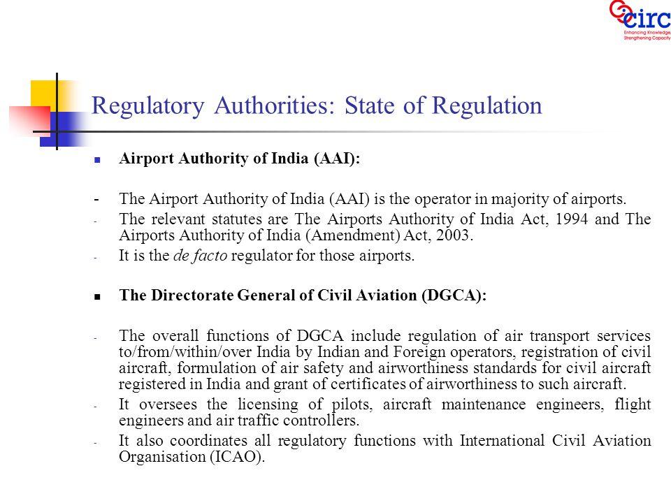 Regulatory Authorities: State of Regulation Airport Authority of India (AAI): -The Airport Authority of India (AAI) is the operator in majority of airports.