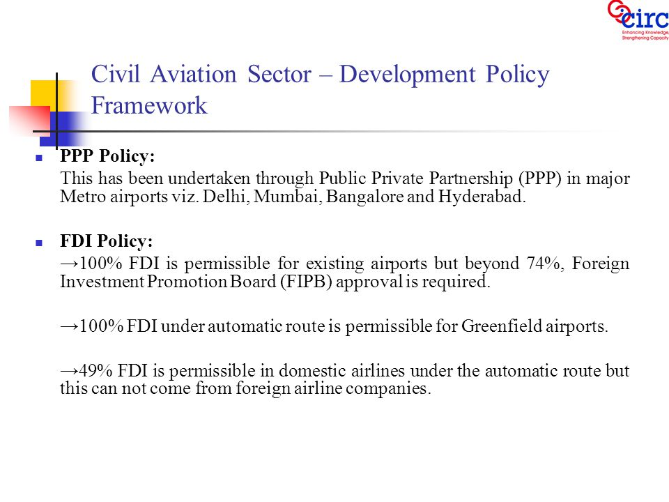 Civil Aviation Sector – Development Policy Framework PPP Policy: This has been undertaken through Public Private Partnership (PPP) in major Metro airports viz.