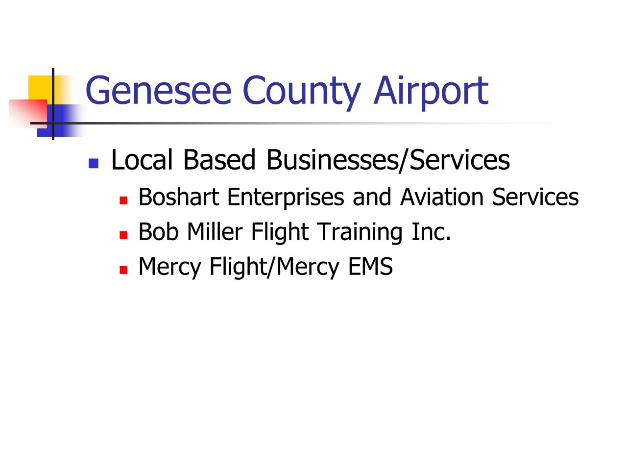 Genesee County Airport Local Based Businesses/Services Boshart Enterprises and Aviation Services Bob Miller Flight Training Inc.
