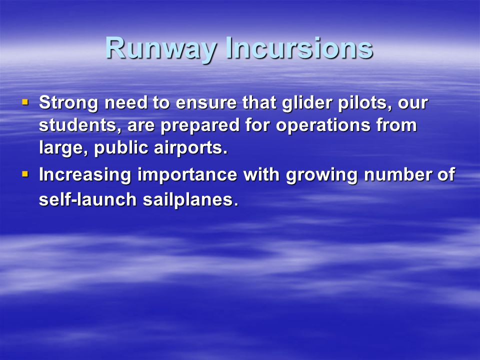 Runway Incursions Strong need to ensure that glider pilots, our students, are prepared for operations from large, public airports.