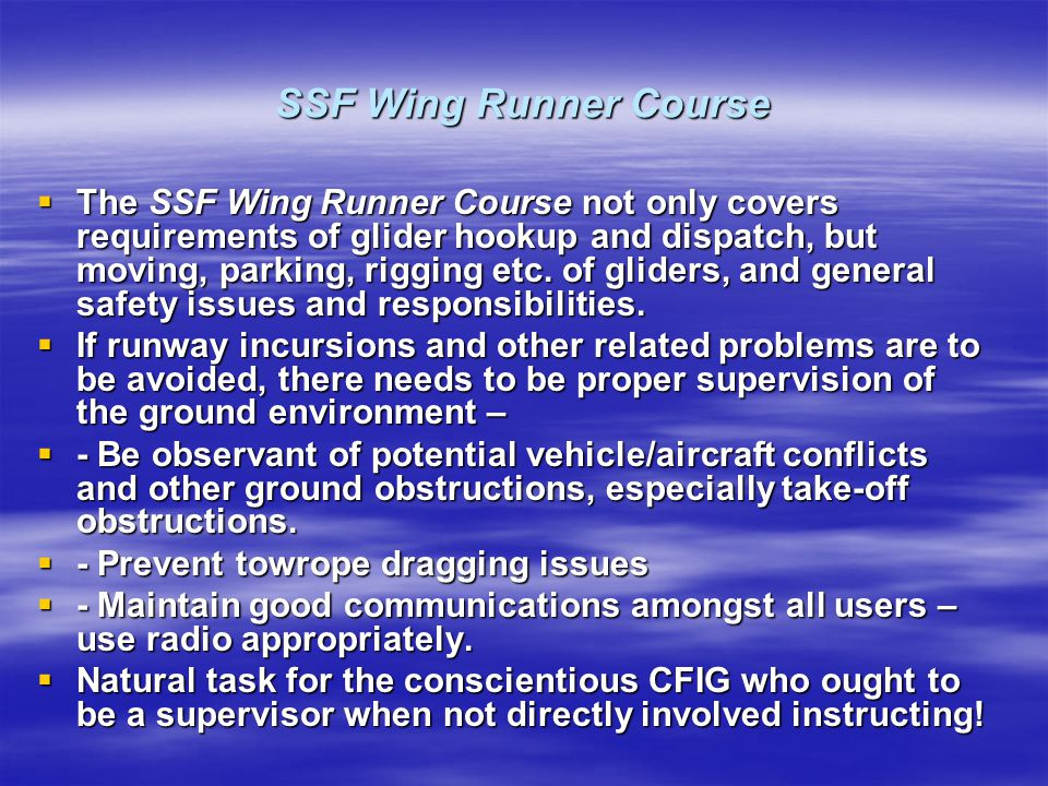 SSF Wing Runner Course The SSF Wing Runner Course not only covers requirements of glider hookup and dispatch, but moving, parking, rigging etc.