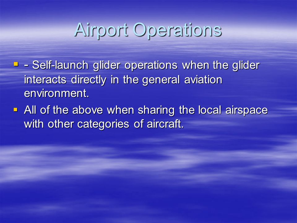 Airport Operations - Self-launch glider operations when the glider interacts directly in the general aviation environment.