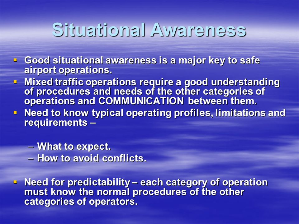 Situational Awareness Good situational awareness is a major key to safe airport operations.