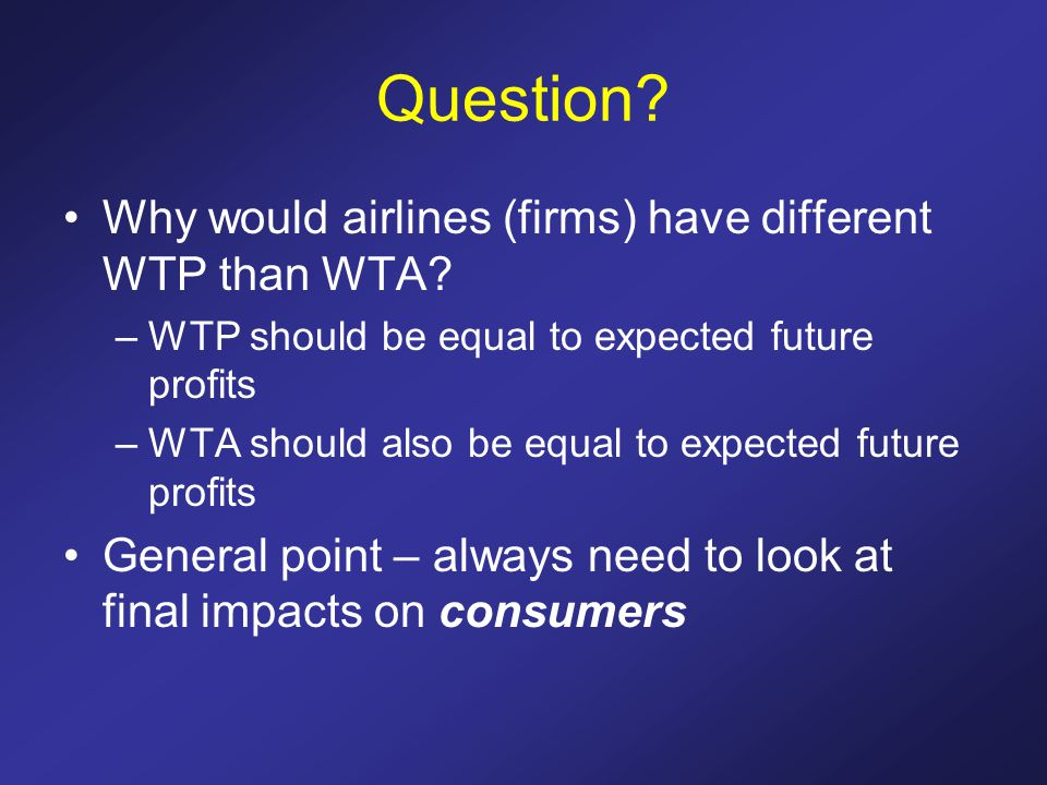 Question. Why would airlines (firms) have different WTP than WTA.