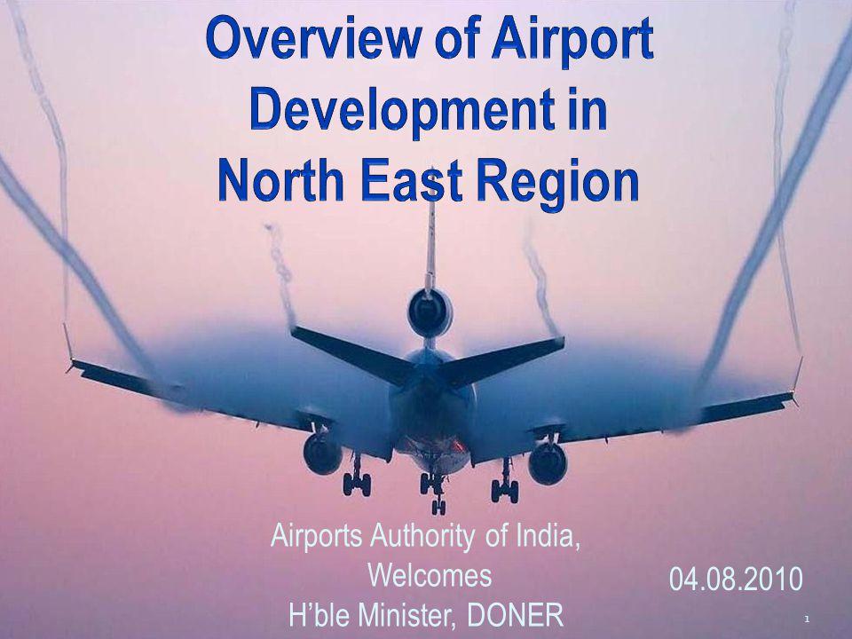 Airports in North Eastern Region Shillong North Lakhimpur (Lilabari) Dibrugargh Dimapur Agartala Guwahati Imphal Jorhat Tezpur Silchar Tura Kamalpur Kailashahar Ziro Daparizo Along Pasighat Lengpui Tezu LEGEND Operational (11+1) Non-Operational (12) New Greenfield (3) Khowai Rupsi Turial Shella StateOperationalNon- Operational Assam 6 3 IAF, 3 AAI 2 Arunachal Pradesh -5 Manipur 1- Meghalaya 11 Mizoram 11 Nagaland 1- Tripura 13 Sikkim -- West Bengal 1- Total 11+112 Bagdogra Assam Meghalaya Nagaland Manipur Mizoram Arunachal Pradesh Tripura Pakyong Sikkim West Bengal Chiethu/ Kohima Itanagar