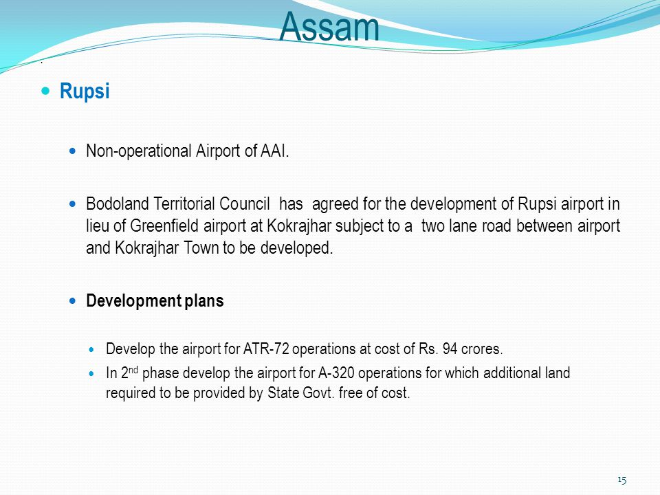 Assam. Rupsi Non-operational Airport of AAI. Bodoland Territorial Council has agreed for the development of Rupsi airport in lieu of Greenfield airpor