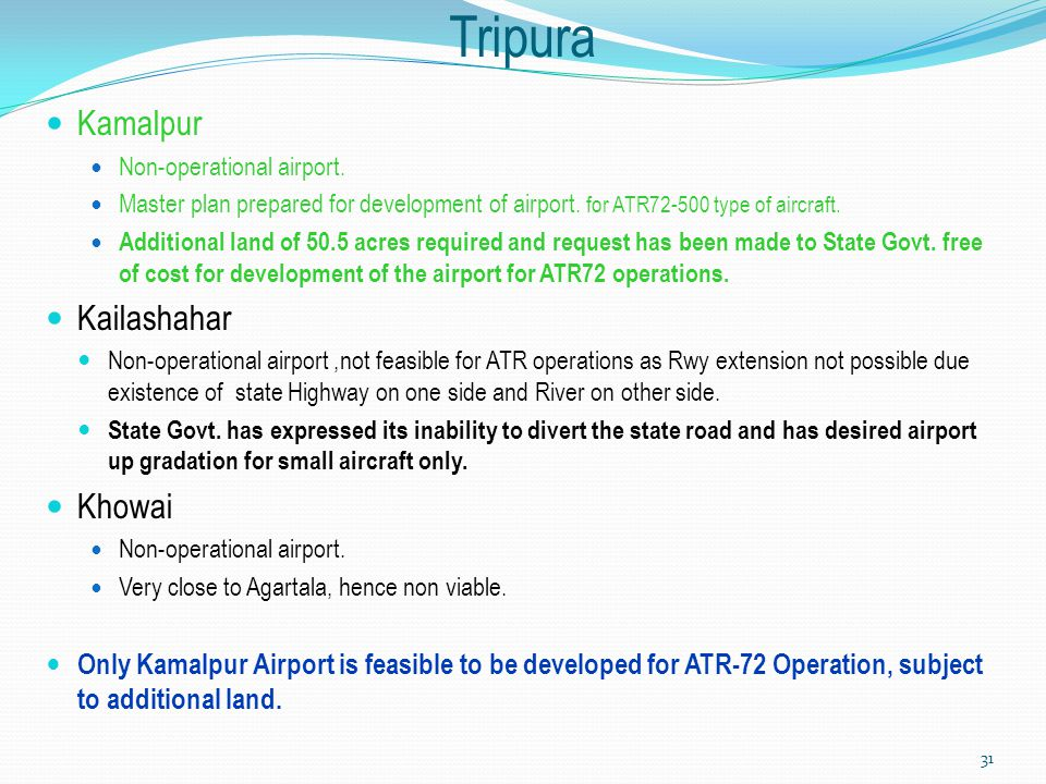 Tripura Kamalpur Non-operational airport. Master plan prepared for development of airport. for ATR72-500 type of aircraft. Additional land of 50.5 acr