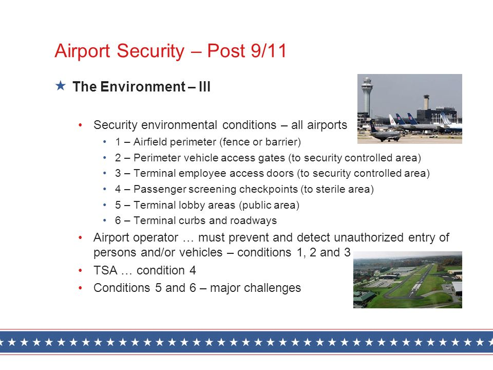 Airport Security – Post 9/11 The Environment – III Security environmental conditions – all airports 1 – Airfield perimeter (fence or barrier) 2 – Peri