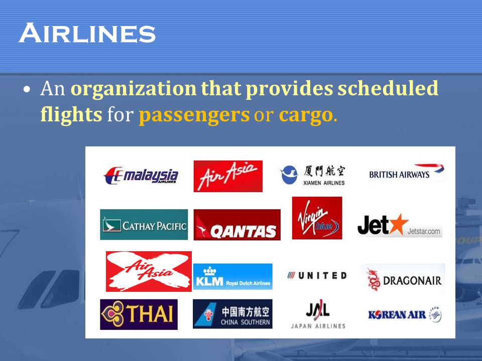 Airlines An organization that provides scheduled flights for passengers or cargo.