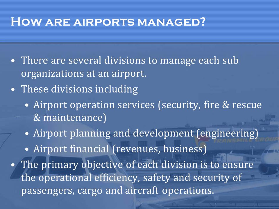 How are airports managed? There are several divisions to manage each sub organizations at an airport. These divisions including Airport operation serv
