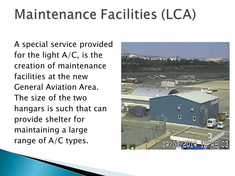 A special service provided for the light A/C, is the creation of maintenance facilities at the new General Aviation Area.