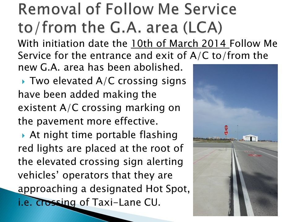 With initiation date the 10th of March 2014 Follow Me Service for the entrance and exit of A/C to/from the new G.A.