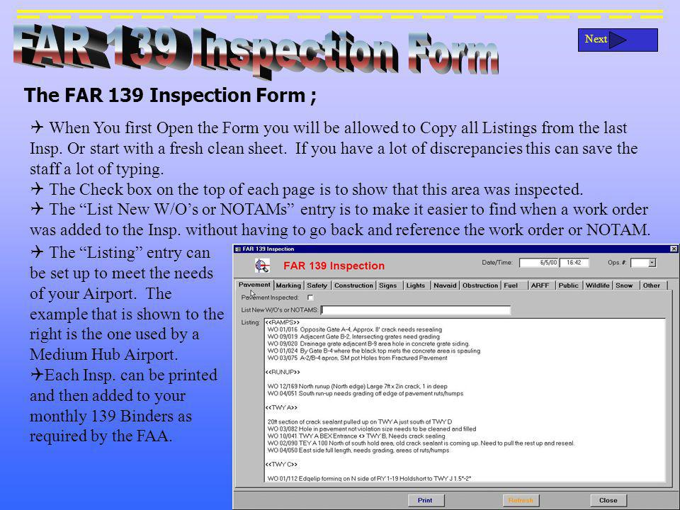 The FAR 139 Inspection Form ; Next When You first Open the Form you will be allowed to Copy all Listings from the last Insp.