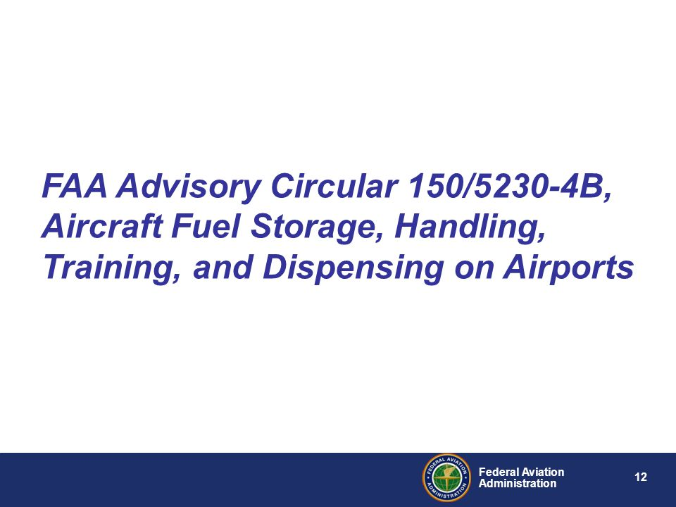12 Federal Aviation Administration FAA Advisory Circular 150/5230-4B, Aircraft Fuel Storage, Handling, Training, and Dispensing on Airports