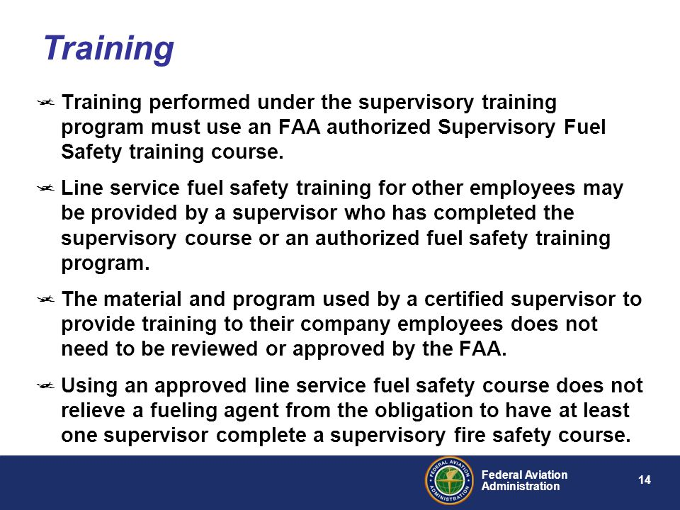 14 Federal Aviation Administration Training performed under the supervisory training program must use an FAA authorized Supervisory Fuel Safety traini