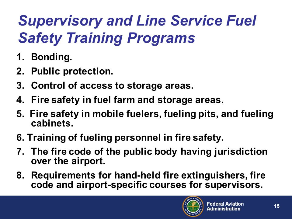 15 Federal Aviation Administration 1.Bonding. 2.Public protection. 3.Control of access to storage areas. 4.Fire safety in fuel farm and storage areas.