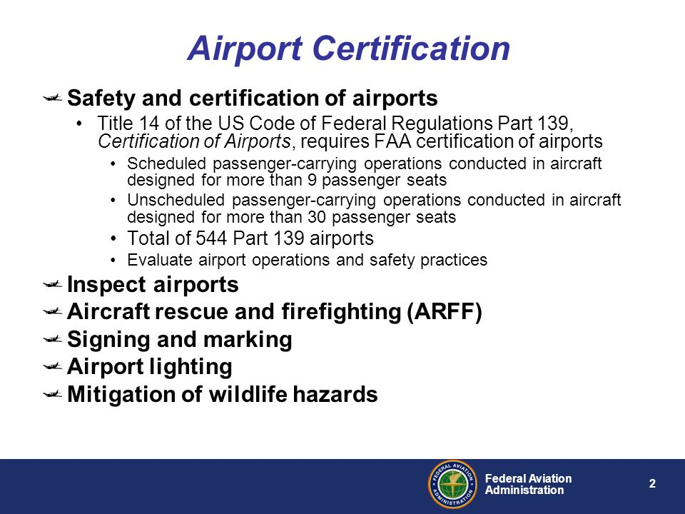 2 Federal Aviation Administration Safety and certification of airports Title 14 of the US Code of Federal Regulations Part 139, Certification of Airpo