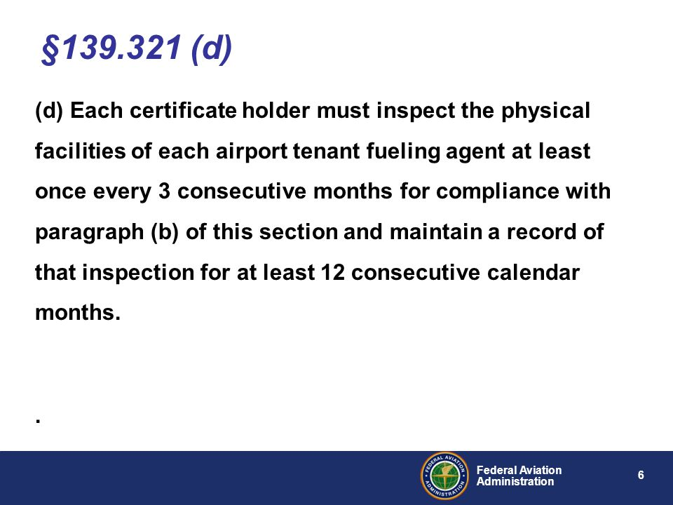 17 Federal Aviation Administration Must be approved by FAA Must include: Outline of the course, Testing material, References, and Sample of the course completion certificate List of approved courses updated online quarterly at http://www.faa.gov/regulations_policies/advisory_circulars Fuel Program Approval