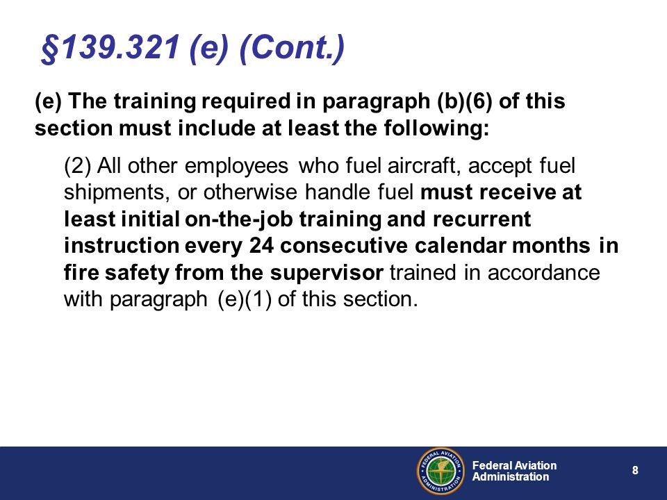 9 Federal Aviation Administration (f) Each certificate holder must obtain a written confirmation once every 12 consecutive calendar months from each airport tenant fueling agent that the training required by paragraph (e) of this section has been accomplished.
