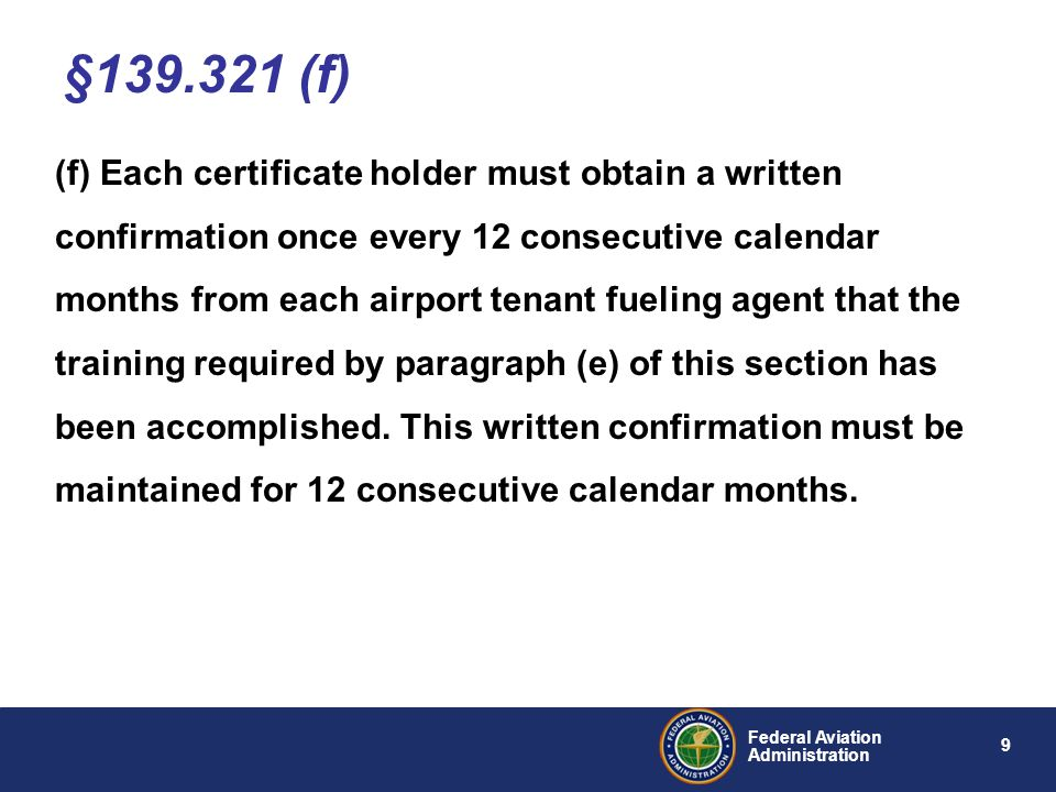 9 Federal Aviation Administration (f) Each certificate holder must obtain a written confirmation once every 12 consecutive calendar months from each a