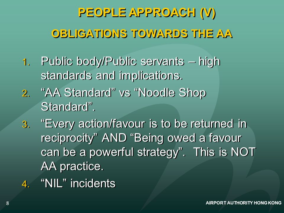 AIRPORT AUTHORITY HONG KONG 8 OBLIGATIONS TOWARDS THE AA 1. Public body/Public servants – high standards and implications. 2. AA Standard vs Noodle Sh