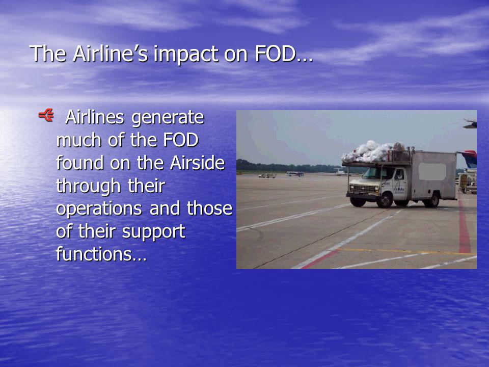 The Airlines impact on FOD… Airlines generate much of the FOD found on the Airside through their operations and those of their support functions… Airlines generate much of the FOD found on the Airside through their operations and those of their support functions…