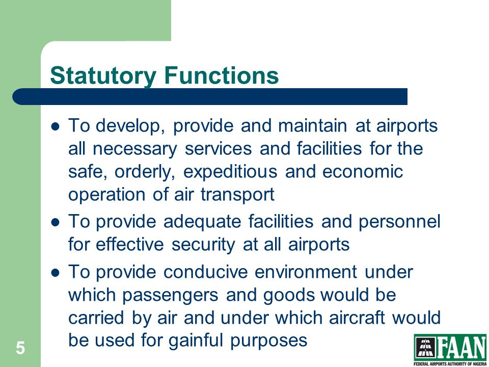 Statutory Functions To develop, provide and maintain at airports all necessary services and facilities for the safe, orderly, expeditious and economic