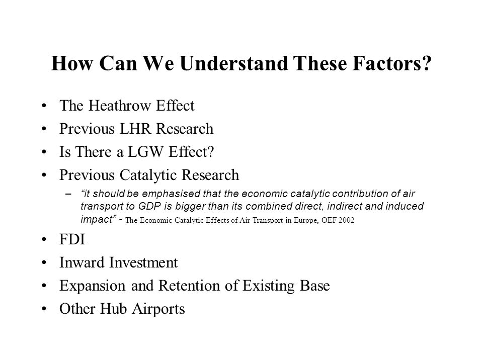 How Can We Understand These Factors? The Heathrow Effect Previous LHR Research Is There a LGW Effect? Previous Catalytic Research –it should be emphas