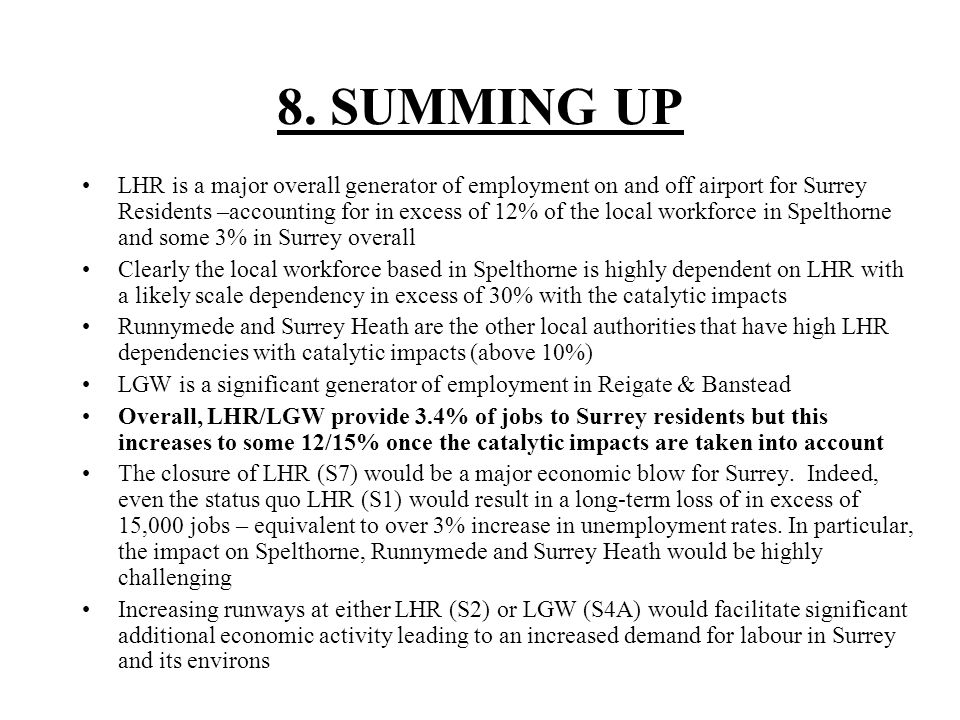 8. SUMMING UP LHR is a major overall generator of employment on and off airport for Surrey Residents –accounting for in excess of 12% of the local wor