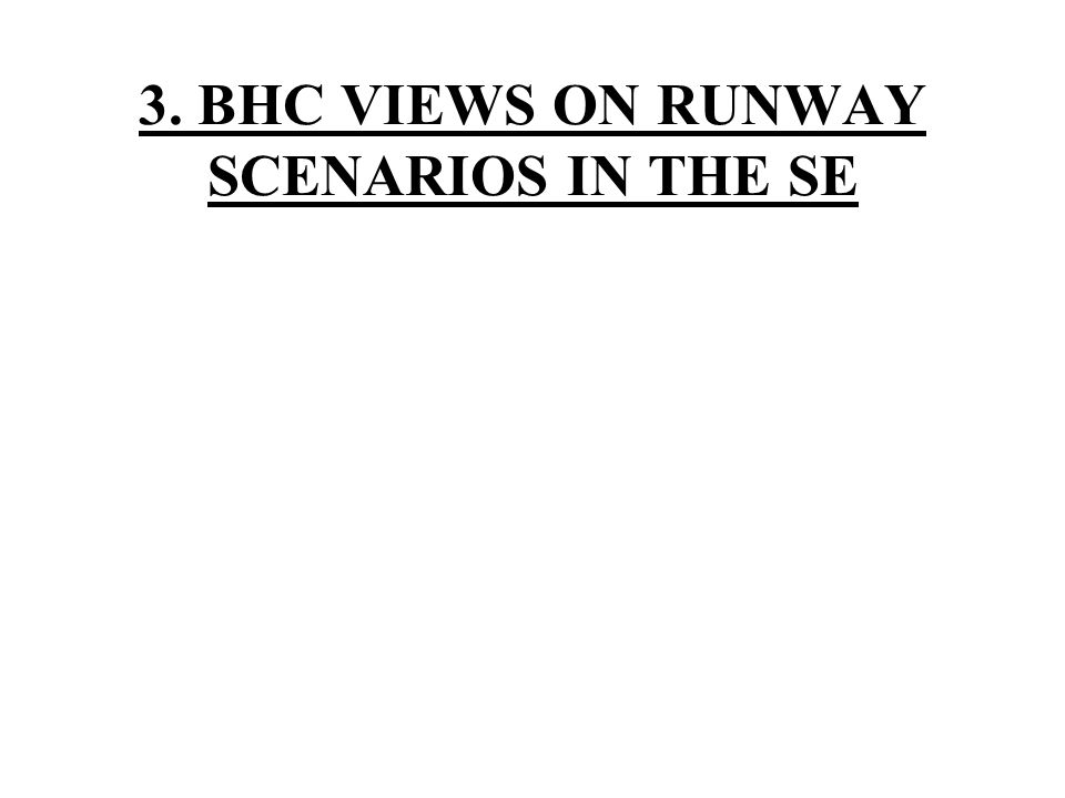 3. BHC VIEWS ON RUNWAY SCENARIOS IN THE SE