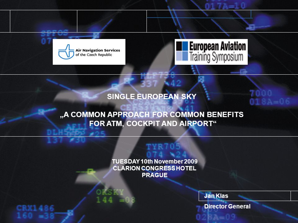 A COMMON APPROACH FOR COMMON BENEFITS FOR ATM, COCKPIT AND AIRPORT AIRLINES (COCKPIT) AIRLINES (COCKPIT) AIRCRAFT MANUFACTURERS AIRCRAFT MANUFACTURERS AIRPORT HANDLING SERVICES AIRPORT HANDLING SERVICES AIRCRAFT LEASING COMPANIES AIRCRAFT LEASING COMPANIES CATERING COMPUTER RESERVATION SYSTEM COMPUTER RESERVATION SYSTEM ATM AIRPORTS THE AIR TRANSPORT VALUE CHAIN OPPORTUNITIES Improve relations between airspace users, service providers and airports Improve safety, performance and efficiency levels Traininig principles
