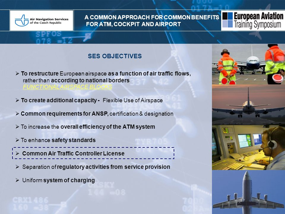SINGLE EUROPEAN SKY II FOUR PILLARS SINGLE EUROPEAN SKY II FOUR PILLARS ERFORMANCEERFORMANCE APACITYAPACITY AFETYAFETY ECHNOLOGYECHNOLOGY C C P P S S T T FABs AIRPORTS EASA SESAR A COMMON APPROACH FOR COMMON BENEFITS FOR ATM, COCKPIT AND AIRPORT