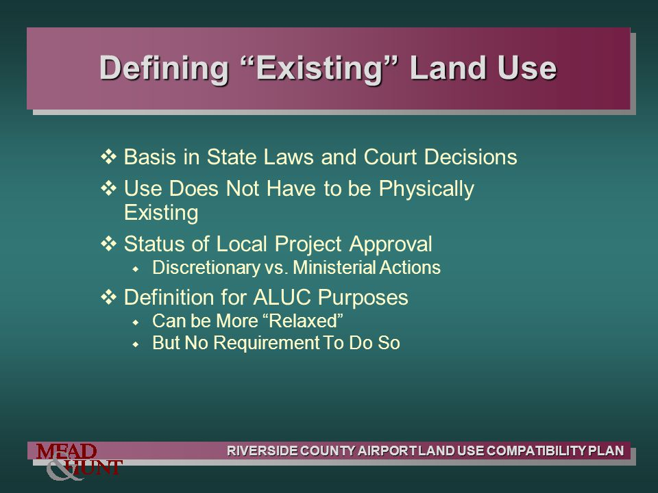 RIVERSIDE COUNTY AIRPORT LAND USE COMPATIBILITY PLAN Defining Existing Land Use Basis in State Laws and Court Decisions Use Does Not Have to be Physic