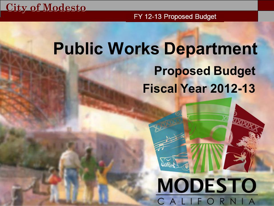 City of Modesto FY Proposed Budget Public Works Department Proposed Budget Fiscal Year FY Proposed Budget