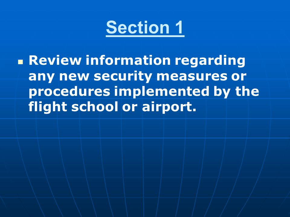 Section 1 Review information regarding any new security measures or procedures implemented by the flight school or airport.