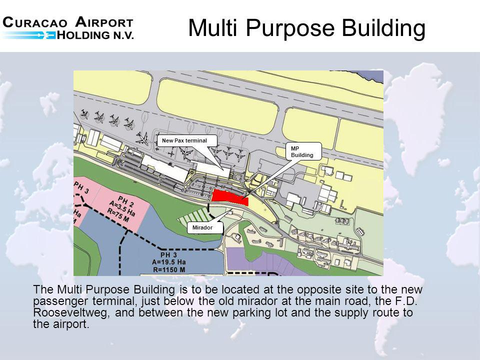 Multi Purpose Building The Multi Purpose Building is to be located at the opposite site to the new passenger terminal, just below the old mirador at the main road, the F.D.