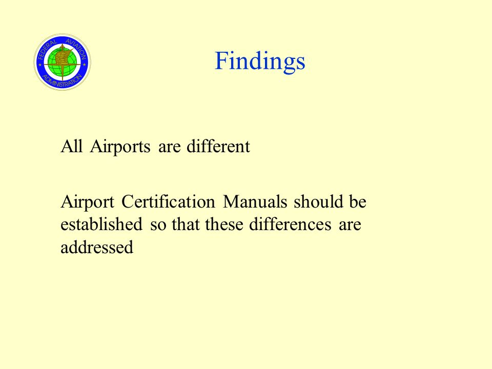 Findings All Airports are different Airport Certification Manuals should be established so that these differences are addressed
