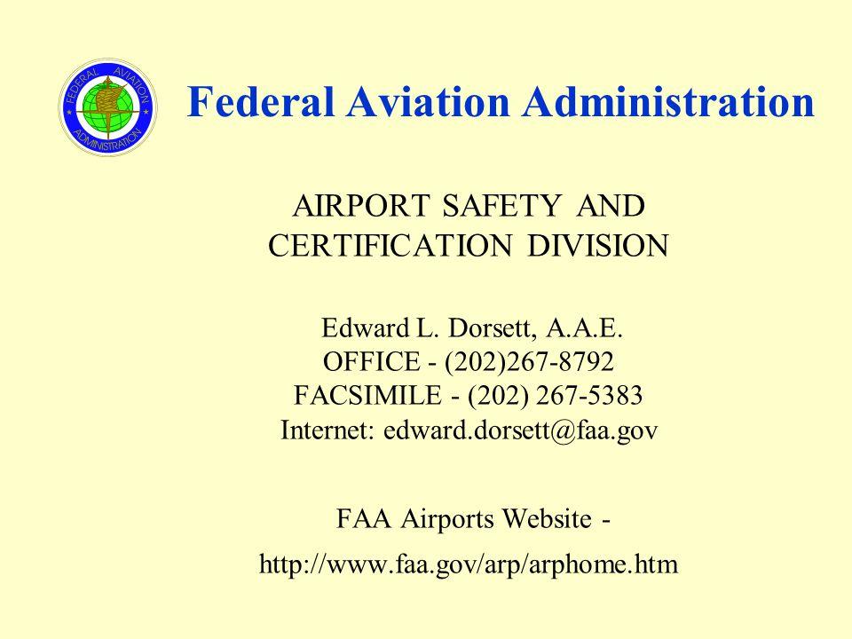 AIRPORT SAFETY AND CERTIFICATION DIVISION Edward L. Dorsett, A.A.E. OFFICE - (202)267-8792 FACSIMILE - (202) 267-5383 Internet: edward.dorsett@faa.gov